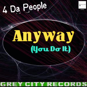 4 Da People - Anyway (You Do It) [Grey City Records]