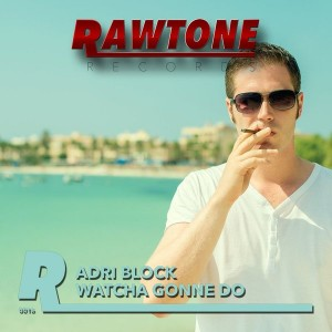 Adri Block - Watcha Gonne Do [Rawtone Recordings]