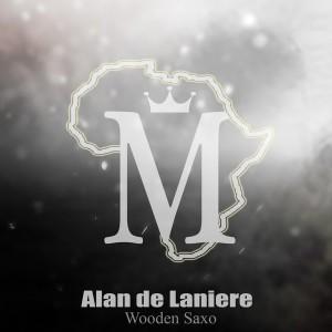 Alan de Laniere - Wooden Saxo [Mycrazything Records]