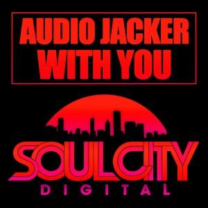 Audio Jacker - With You [Soul City Digital]