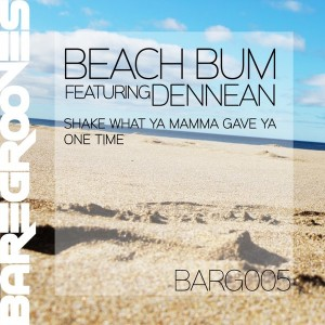 Beach Bum feat. Dennean - Shake What Ya Mamma Gave Ya__One Time [BareGrooves]