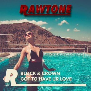 Block & Crown - Got To Have Your Love [Rawtone Recordings]