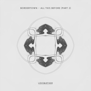 Bordertown - All This Before [Love & Other]
