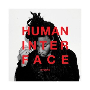 Citizenn - Human Interface [Crosstown Rebels]