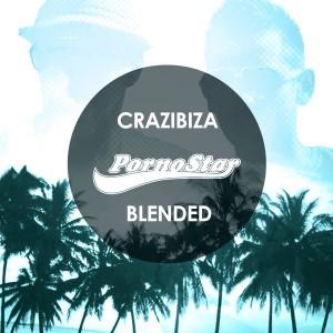 Crazibiza - Blended [PornoStar Records]