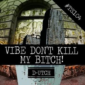 D-utch - Vibe Don't Kill My Bitch! [Trash Society]