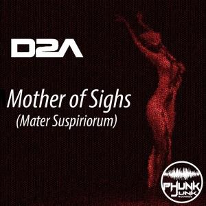 D2A - Mother of Sighs (Mater Suspiriorum) [Phunk Junk Records]