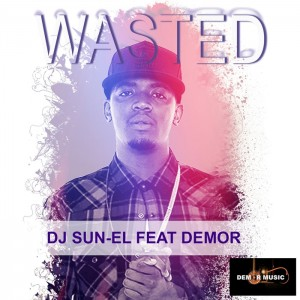 DJ Sun-El feat. Demor - Wasted [Demor Music]