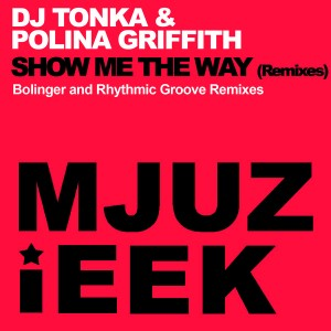 DJ Tonka & Polina Griffith - Show Me The Way (Remixes) [Mjuzieek Digital]