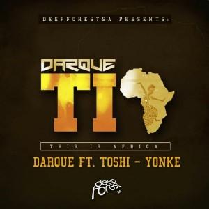 Darque feat. Toshi - Yonke [DeepForestSA]
