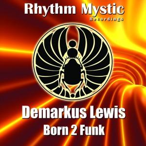 Demarkus Lewis - Born 2 Funk [Rhythm Mystic Recordings]
