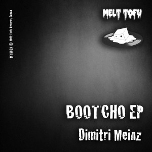 Dimitri Meinz - Bootcho EP [Melt Tofu Records]