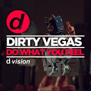 Dirty Vegas - Do What You Feel [DVision]