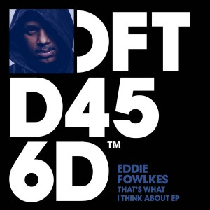 Eddie Fowlkes - That's What I Think About EP [Defected]