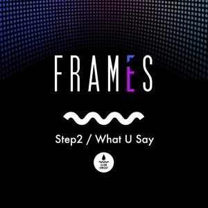 Frames - Step2__What U Say [Club Sweat]