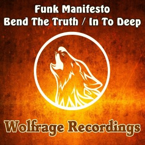 Funk Manifesto - Bend The Truth__In To Deep [Wolfrage Recordings]