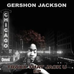 Gershon Jackson - Traxx That Jack U [Omni Music Solutions]