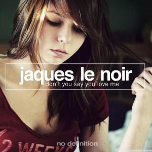 Jaques Le Noir - Don't You Say You Love Me [No Definition]