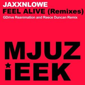 JaxxnLowe - Feel Alive (Remixes) [Mjuzieek Digital]