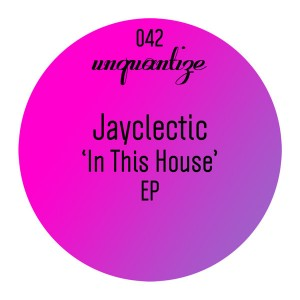 Jayclectic - In This House EP [unquantize]