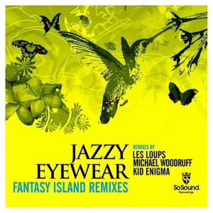 Jazzy Eyewear - Fantasy Island Remixes [So Sound Recordings]