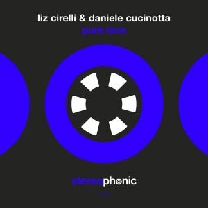 Liz Cirelli & Daniele Cucinotta - Pure Love [Stereophonic]