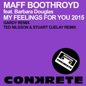 Maff Boothroyd feat. Barbara Douglas - My Feelings For You 2015 (Remixes) [Conkrete Digital Music]
