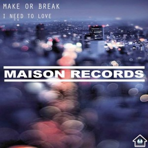 Make Or Break - I Need To Love [Maison Records]