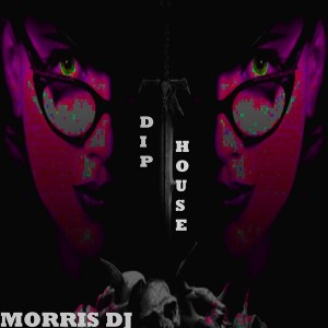 Morris DJ - Dip House [Monster Sound Records]
