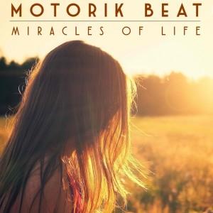 Motorik Beat - Miracles of Life [New Music International]
