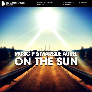 Music P & Marque Aurel - On The Sun [Big Mamas House Records]