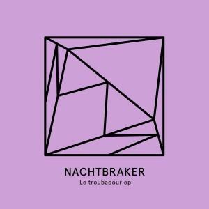 Nachtbraker - Le Troubadour EP [Heist Recordings]