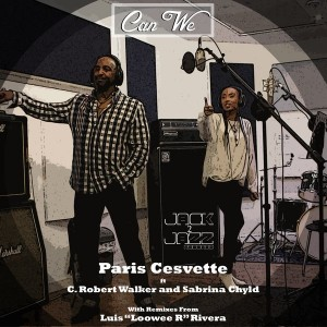 Paris Cesvette feat. C. Robert Walker & Sabrina Chyld - Can We [Jack 2 Jazz Records]