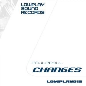 Paul2Paul - Changes [Lowplay Sound]