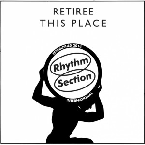Retiree - This Place [Rhythm Section International]