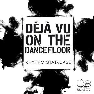 Rhythm Staircase - Deja vu on the Dancefloor [Uno Mas Digital Recordings]