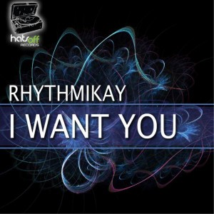 Rhythmikay - I Want You [Hats Off Records]