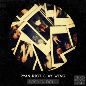 Ryan Riot & Ay Wing - Broken Doll [YEFQ Records]