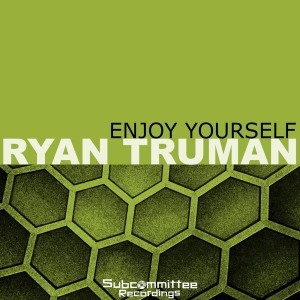Ryan Truman - Enjoy Yourself [Subcommittee Recordings]