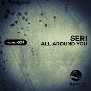 Seri (JP) - All Around You [Hypnotic Room Japan]