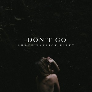 Shane Patrick Riley - Don't Go [Handsome House Records]