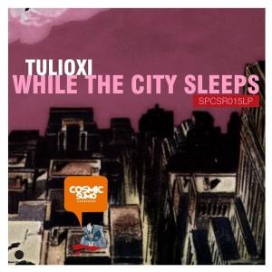 Tulioxi - While The City Sleeps [Cosmic Sumo Recordings]