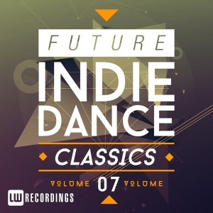 Various Artists - Future Indie Dance Classics, Vol. 7 [LW Recordings]