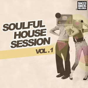 Various Artists - Soulful House Session - Vol. 1 [Bacci Brothers]