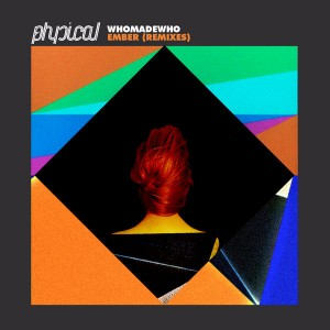 WhoMadeWho - Ember (Remixes) [Get Physical]