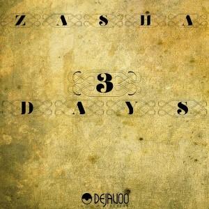 Zasha - 3 Days [Dejavoo Records]