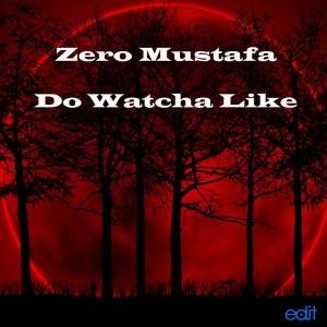 Zero Mustafa - Do Watcha Like [Edit Records Blue]