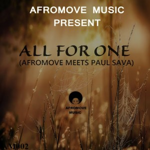 AfroMove Meets Paul Sava - AfroMove Music Presents All For One [AfroMove Music Presents All For One]