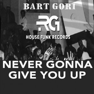 Bart Gori - Never Gonna Give You Up [Rg House Funk Record]