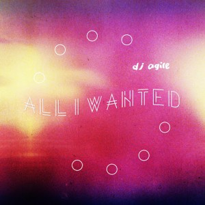 DJ Agile - All I Wanted [DNH]